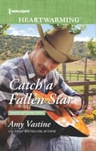 Catch a Fallen Star - A Clean Romance ebook by Amy Vastine