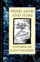 Wind, Sand and Stars ebook by Antoine de Saint-Exupery