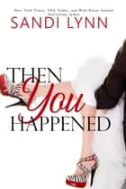 Then You Happened ebook by Sandi Lynn