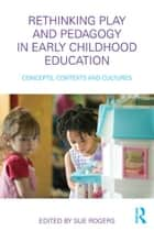 Rethinking Play and Pedagogy in Early Childhood Education ebook by Sue Rogers