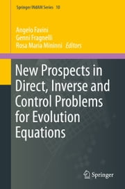 New Prospects in Direct, Inverse and Control Problems for Evolution Equations ebook by Angelo Favini,Genni Fragnelli,Rosa Maria Mininni