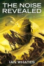 The Noise Revealed eBook by Ian Whates