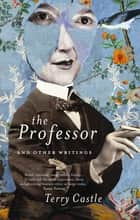 The Professor - And Other Writings ebook by Terry Castle