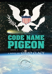 Code Name Pigeon - Book 2: Executive Security ebook by Girad Clacy