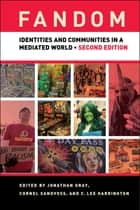 Fandom, Second Edition - Identities and Communities in a Mediated World ebook by Jonathan Gray, Cornel Sandvoss, C. Lee Harrington