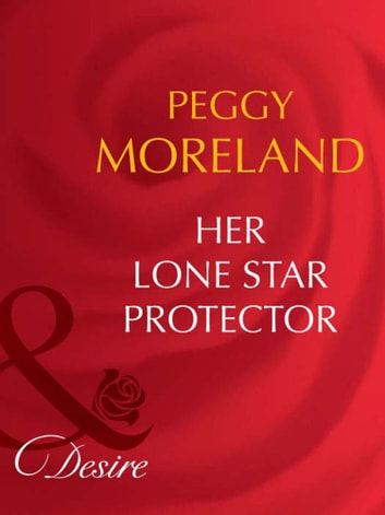 Her Lone Star Protector (Mills & Boon Desire) (Texas Cattleman's Club: The Last, Book 2) ebook by Peggy Moreland