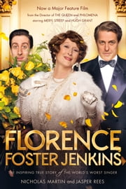 Florence Foster Jenkins - The Inspiring True Story of the World's Worst Singer ebook by Nicholas Martin,Jasper Rees