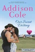 Our Sweet Destiny ebook by Addison Cole