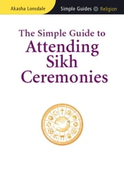 The Simple Guide to Attending Sikh Ceremonies ebook by Akasha Lonsdale