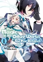 The Magic in this Other World is Too Far Behind! (Manga Version) Volume 1 ebook by Gamei Hitsuji, COMTA, Hikoki