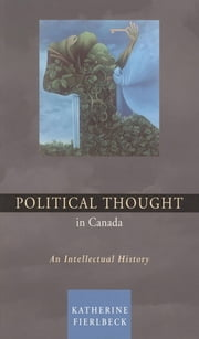 Political Thought in Canada - An Intellectual History ebook by Katherine Fierlbeck