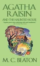 Agatha Raisin and the Haunted House - An Agatha Raisin Mystery eBook by M. C. Beaton