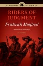 Riders of Judgment, Second Edition ebook by Frederick Manfred, Thomas Pope