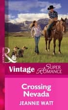 Crossing Nevada (Mills & Boon Vintage Superromance) ebook by Jeannie Watt