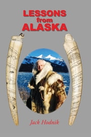 Lessons from Alaska ebook by Jack Hodnik