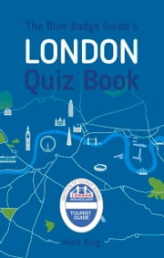Blue Badge Guide's London Quiz Book ebook by Mark King