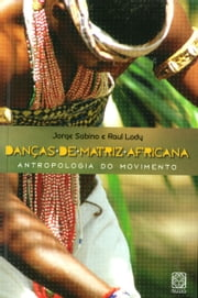 Danças de matriz africana - Antropologia do movimento ebook by Jorge Sabino, Raul Lody