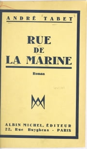Rue de la Marine ebook by André Tabet