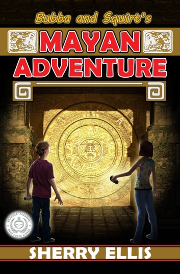 Bubba and Squirt's Mayan Adventure ebook by Sherry Ellis