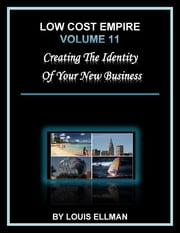 Low Cost Empire Volume 11: Creating the Identity of Your New Business ebook by Louis Ellman