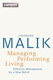 Managing Performing Living - Effective Management for a New World ebook by Fredmund Malik