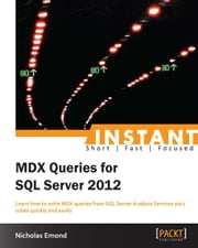Instant MDX Queries for SQL Server 2012 ebook by Nicholas Emond