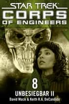 Star Trek - Corps of Engineers 08: Unbesiegbar 2 ebook by David Mack, Keith R.A. DeCandido, Susanne Picard