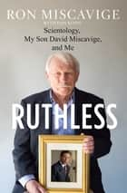 Ruthless ebook by Ron Miscavige,Dan Koon