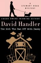 The Girl Who Ran Off with Daddy ebook by David Handler