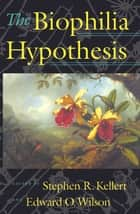 The Biophilia Hypothesis ebook by Stephen R. Kellert, Stephen R. Kellert, Scott McVay,...