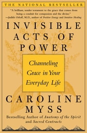 Invisible Acts of Power - The Divine Energy of a Giving Heart ebook by Caroline Myss