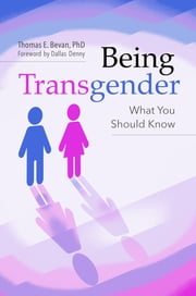 Being Transgender - What You Should Know ebook by Thomas E. Bevan Ph.D.