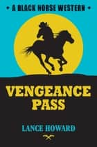 Vengeance Pass ebook by Lance Howard
