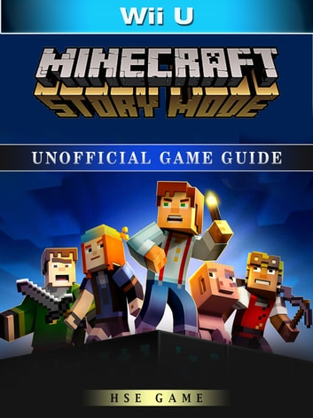 Minecraft story mode wii u unofficial game guide ebook por hse.