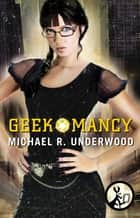 Geekomancy ebook by Michael R. Underwood