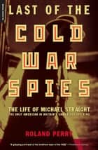Last of the Cold War Spies ebook by Roland Perry