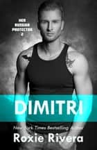 DIMITRI (Her Russian Protector #2) ebook by Roxie Rivera