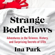 Strange Bedfellows - Adventures in the Science, History, and Surprising Secrets of STDs audiobook by Ina Park
