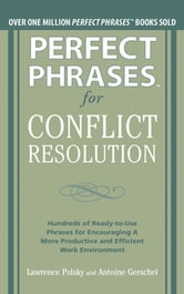 Perfect Phrases for Conflict Resolution: Hundreds of Ready-to-Use Phrases for Encouraging a More Productive and Efficient Work Environment (EBOOK) ebook by Lawrence Polsky,Antoine Gerschel