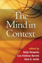 The Mind in Context ebook by Batja Mesquita, PhD,Lisa Feldman Barrett, PhD,Eliot R. Smith, PhD