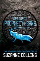 Gregor and the Prophecy of Bane ebook by Suzanne Collins