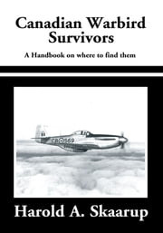 Canadian Warbird Survivors - A Handbook on Where to Find Them ebook by Harold A. Skaarup