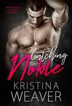 Catching Noble - Greyriver Shifters Vol. 2, #2 ebook by Kristina Weaver