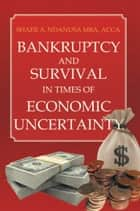 Bankruptcy And Survival In Times Of Economic Uncertainty ebook by Shafii A. Ndanusa MBA, ACCA