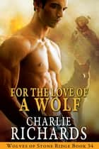 For the Love of a Wolf ebook by Charlie Richards