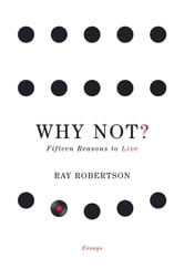 Why Not? - Fifteen Reasons to Live ebook by Ray Robertson
