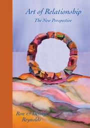 Art of Relationship - The New Perspective ebook by by Ron Reynolds and Denny Reynolds