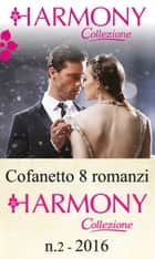 Cofanetto 8 Harmony Collezione n.2/2016 eBook by Lucy Monroe, Abby Green, Dani Collins,...