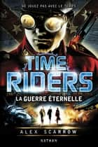 Time Riders - Tome 4 ebook by Alex Scarrow,Julien Chèvre