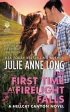 The First Time at Firelight Falls - A Hellcat Canyon Novel ebook by Julie Anne Long